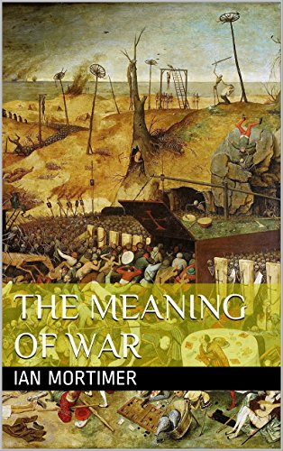 The Meaning of War (Ian Mortimer Keynote Speeches)